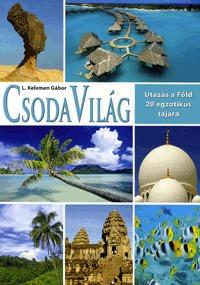 L. Kelemen Gábor: Csodavilág - Utazás a Föld 20 legszebb tájára - Utazás a Föld 20 egzotikus tájára -  (Könyv)