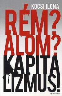 Kocsi Ilona: Rém? Álom? Kapitalizmus! - Mi jön a válság után? -  (Könyv)