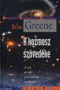 Brian Greene: A kozmosz szövedéke - A tér, az idő és a valóság szerkezete -  (Könyv)