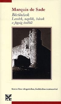 Marquis De Sade: Börtönévek - Levelek, naplók, írások a fogság éveiből - Levelek, naplók, írások a fogság éveiből -  (Könyv)