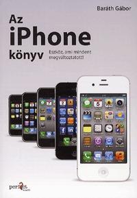 Baráth Gábor: Az iPhone könyv - Eszköz, ami mindent megváltoztatott! -  (Könyv)