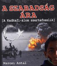 Marosi Antal: A szabadság ára - A Kadhafi-álom szertefoszlik -  (Könyv)