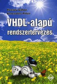 Dr. Hosszú Gábor, Keresztes Péter: VHDL-alapú rendszertervezés -  (Könyv)
