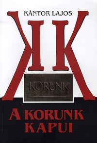 Kántor Lajos: A Korunk kapui - 1959 (1957) - 1965. (március) -  (Könyv)
