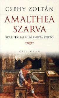 Csehy Zoltán: Amalthea szarva - Szái itáliai humanista költő -  (Könyv)