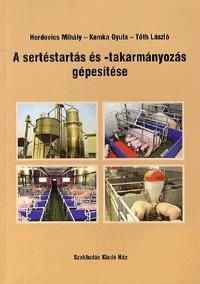 Tóth (szerk.), Komka, Herdovics: A sertéstartás és -takarmányozás gépesítése -  (Könyv)