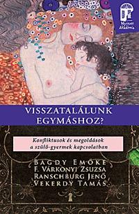 Dr. Bagdy Emőke, F. Várkonyi Zsuzsa: Visszatalálunk egymáshoz? - Konfliktusok és megoldások a szülő-gyermek kapcsolatban -  (Könyv)