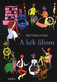 Benedek Elek: A kék liliom - És Más Mesék -  (Könyv)