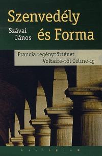 Szávai János: Szenvedély és Forma - Francia regénytörténet Voltaire-től Céline-ig -  (Könyv)