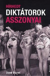 Diane Ducret: Hírhedt diktátorok asszonyai -  (Könyv)