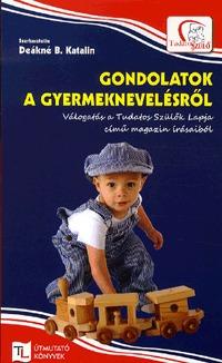 Deákné B. Katalin: Gondolatok a gyermeknevelésről - Válogatás a Tudatos Szülők Lapja című magazin írásaiból -  (Könyv)
