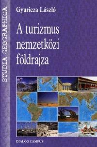 Gyuricza László: A turizmus nemzetközi földrajza -  (Könyv)
