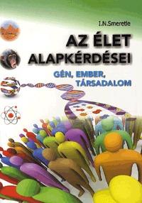 I. N. Smeretle: Az élet alapkérdései - Gén, ember, társadalom -  (Könyv)