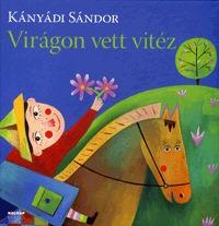 Kányádi Sándor: Virágon vett vitéz -  (Könyv)