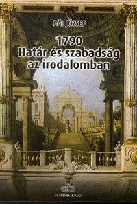 Pál József: 1790 - Határ és szabadság az irodalomban -  (Könyv)
