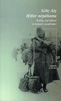 Götz Aly: Hitler népállama - Rablás, faji háború és nemzeti szocializmus -  (Könyv)