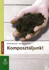 Monika Biermaier, Ilse Wrbka-Fuchsig: Komposztáljunk! -  (Könyv)