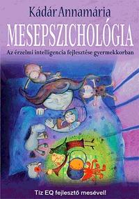 Kádár Annamária: Mesepszichológia - Az érzelmi intelligencia fejlesztése gyermekkorban -  (Könyv)
