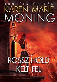 Karen Marie Moning: Rossz hold kelt fel - Tündérkrónikák 4. -  (Könyv)