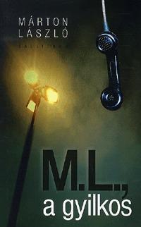 Márton László: M. L., a gyilkos -  (Könyv)