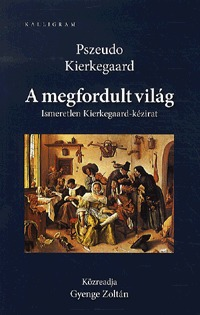 Pszeudo Kierkegaard: A megfordult világ -  (Könyv)