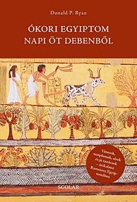Donald P. Ryan: Ókori Egyiptom napi öt debenből -  (Könyv)