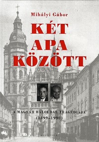 Mihályi Gábor: Két apa között - A magyar baloldal tragédiája 1899-1990 -  (Könyv)