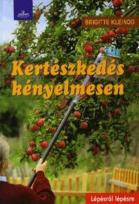 Brigitte Kleinod: Kertészkedés kényelmesen - Lépésről lépésre -  (Könyv)