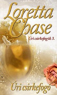 Loretta Chase: Úri csirkefogó - Úri csirkefogók 3. - Úri csirkefogók trilógia 3. -  (Könyv)