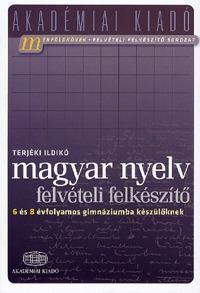 Terjéki Ildikó: Magyar nyelv - Felvételi felkészítő 6 és 8 évfolyamos gimnáziumba készülőknek -  (Könyv)