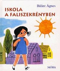 Bálint Ágnes: Iskola a faliszekrényben -  (Könyv)
