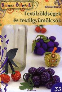Kőrösi Blanka: Textilzöldségek és textilgyümölcsök - Színes Ötletek 33. -  (Könyv)