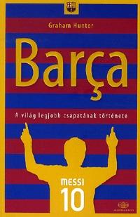 Graham Hunter: Barca - A világ legjobb csapatának története -  (Könyv)