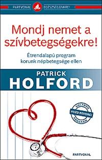 Patrick Holford: Mondj nemet a szívbetegségekre! - Étrendalapú program korunk népbetegsége ellen - Étrendalapú program korunk népbetegsége ellen -  (Könyv)