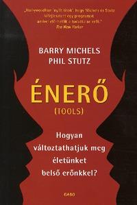 Barry Michels, Phil Stutz: Énerő - Hogyan változtathatjuk meg életünket belső erőnkkel? - Hogyan változtathatjuk meg életünket belső erőnkkel? -  (Könyv)