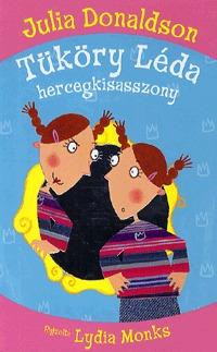 Julia Donaldson: Tüköry Léda hercegkisasszony -  (Könyv)