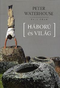 Peter Waterhouse: Háború és világ -  (Könyv)