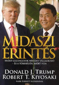 Donald J. Trump, Robert T. Kiyosaki: Midaszi érintés - Miért gazdagodik néhány vállalkozó - és a többségük miért nem -  (Könyv)