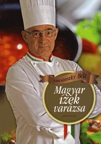 Liscsinszky Béla: Magyar ízek varázsa -  (Könyv)