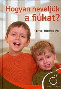 Steve Biddulph: Hogyan neveljük a fiúkat? -  (Könyv)