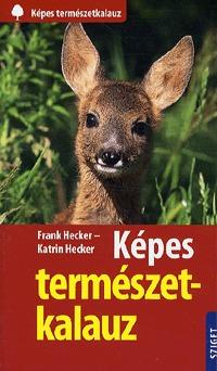 Katrin Hecker, Frank Hecker: Képes természetkalauz -  (Könyv)