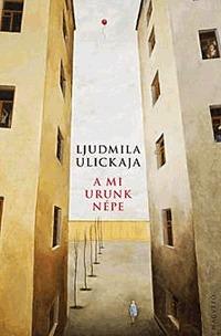 Ljudmila Ulickaja: A mi Urunk népe -  (Könyv)
