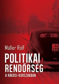 Müller Rolf: Politikai rendőrség a Rákosi-korszakban -  (Könyv)