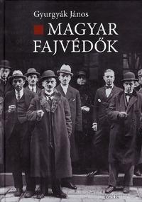 Gyurgyák János: Magyar fajvédők -  (Könyv)