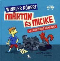 Winkler Róbert: Márton és Micike az autószerelő műhelyben -  (Könyv)