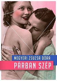Megyeri Zsuzsa Dóra: Párban szép - Párkapcsolati kisokos kezdőknek és haladóknak - Párkapcsolati kisokos kezdőknek és haladóknak -  (Könyv)