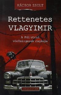 Kácsor Zsolt: Rettenetes Vlagyimir - A Pál utcai vörösingesek regénye - A Pál utcai vörösingesek regénye -  (Könyv)