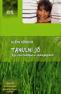 Klein Sándor: Tanulni jó - Egy pszichológius a pedagógiáról -  (Könyv)