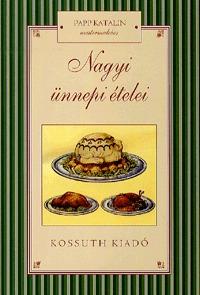 Papp Katalin: Nagyi ünnepi ételei -  (Könyv)