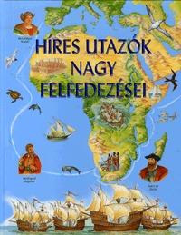 Sarah Harrison: Híres utazók nagy felfedezései -  (Könyv)